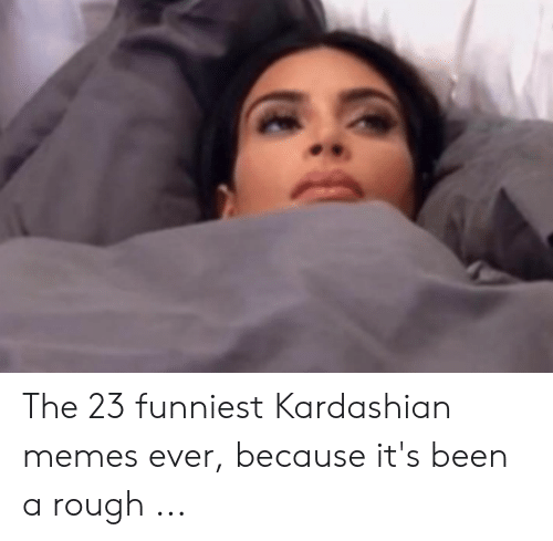 Kim Meme: The 23 funniest Kardashian memes ever, because it's been a rough ...