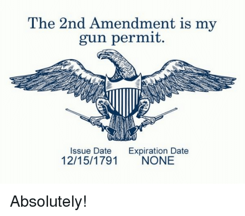 2nd Amendment: The 2nd Amendment is my  gun permit  Issue Date Expiration Date  12/15/1791 NONE Absolutely!