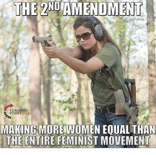 Memes, Women, and 2nd Amendment: THE 2ND AMENDMENT  TURNING  POINT USA  MAKING MORE WOMEN EOUAL THAN  THE ENTIRE FEMINIST MOVEMENT