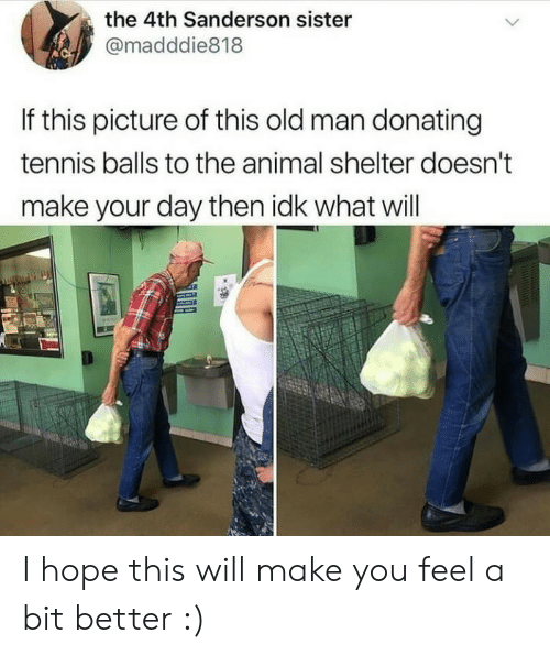 Old Man, Animal, and Animal Shelter: the 4th Sanderson sister  @madddie818  If this picture of this old man donating  tennis balls to the animal shelter doesn't  make your day then idk what will I hope this will make you feel a bit better :)