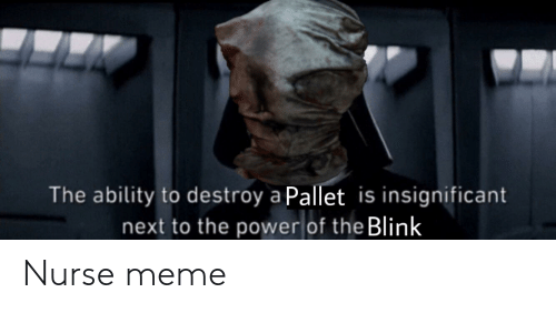 Nurse Meme: The ability to destroy a Pallet is insignificant  next to the power of the Blink Nurse meme