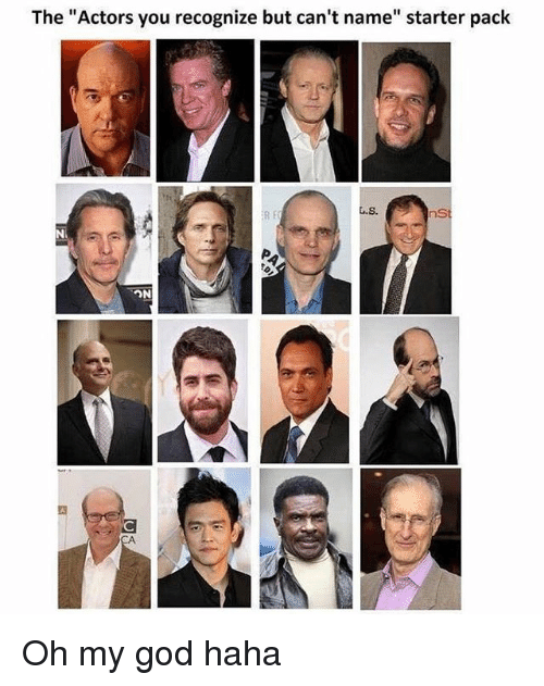"""God, Memes, and Oh My God: The """"Actors you recognize but can't name"""" starter pack  L.S.  ns  Ni Oh my god haha"""