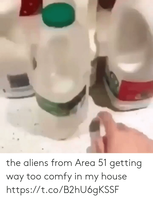 My House, Aliens, and House: the aliens from Area 51 getting way too comfy in my house https://t.co/B2hU6gKSSF