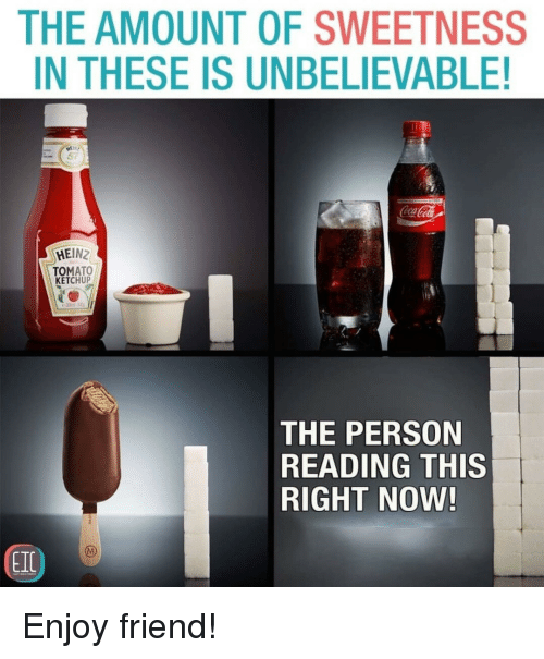 Tomato, Heinz, and Ketchup: THE AMOUNT OF SWEETNESS  IN THESE IS UNBELIEVABLE!  CocaCola  HEINZ  TOMATO  KETCHUP  THE PERSON  READING THIS  RIGHT NOW  EIC Enjoy friend!
