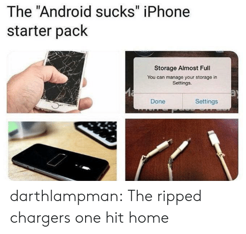 "ripped: The ""Android sucks"" iPhone  starter pack  Storage Almost Full  You can manage your storage in  Settings.  Settings  Done darthlampman:  The ripped chargers one hit home"