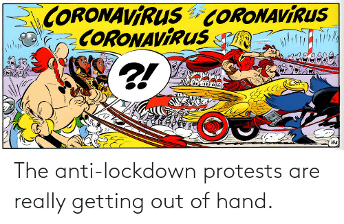 Out Of: The anti-lockdown protests are really getting out of hand.