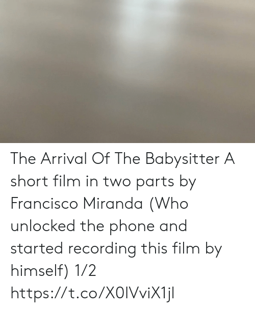 Unlocked: The Arrival Of The Babysitter A short film in two parts  by Francisco Miranda (Who unlocked the phone and started recording this film by himself) 1/2 https://t.co/X0IVviX1jl