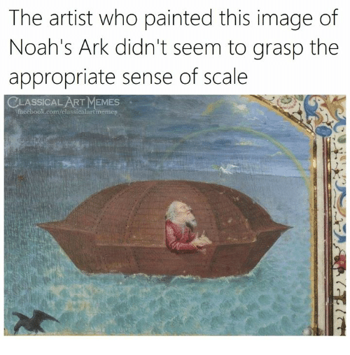 Facebook, Memes, and facebook.com: The artist who painted this image of  Noah's Ark didn't seem to grasp the  appropriate sense of scale  LASSICAL ART MEMES  facebook.com/classicalartimemes