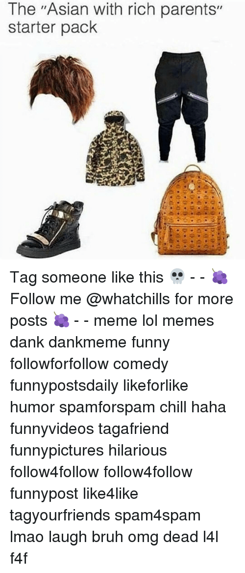 "Asian, Memes, and Tag Someone: The ""Asian with rich parents""  starter pack Tag someone like this 💀 - - 🍇 Follow me @whatchills for more posts 🍇 - - meme lol memes dank dankmeme funny followforfollow comedy funnypostsdaily likeforlike humor spamforspam chill haha funnyvideos tagafriend funnypictures hilarious follow4follow follow4follow funnypost like4like tagyourfriends spam4spam lmao laugh bruh omg dead l4l f4f"