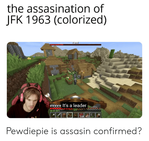 Jfk, Assasin, and Pewdiepie: the assasination of  JFK 1963 (colorized)  ripid  wwww.lt's a leader  28  C.  10 47 Pewdiepie is assasin confirmed?