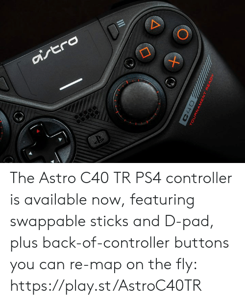 Dank, Ps4, and Ps4 Controller: The Astro C40 TR PS4 controller is available now, featuring swappable sticks and D-pad, plus back-of-controller buttons you can re-map on the fly: https://play.st/AstroC40TR