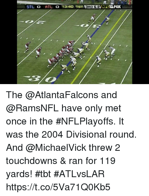 Memes, Tbt, and Atlantafalcons: The @AtlantaFalcons and @RamsNFL have only met once in the #NFLPlayoffs. It was the 2004 Divisional round.  And @MichaelVick threw 2 touchdowns & ran for 119 yards! #tbt #ATLvsLAR https://t.co/5Va71Q0Kb5