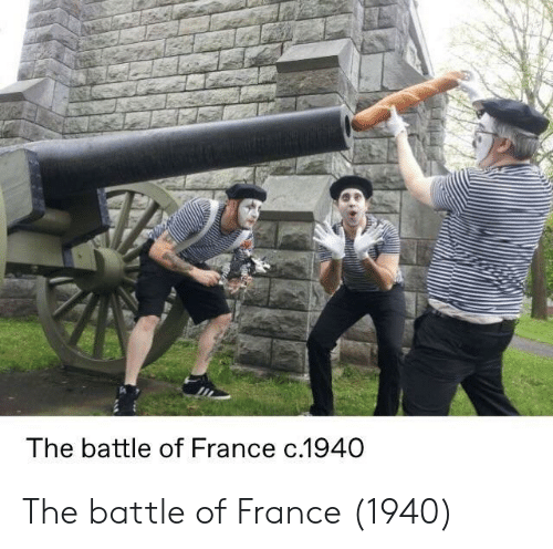 France, Battle, and The: The battle of France c.1940 The battle of France (1940)