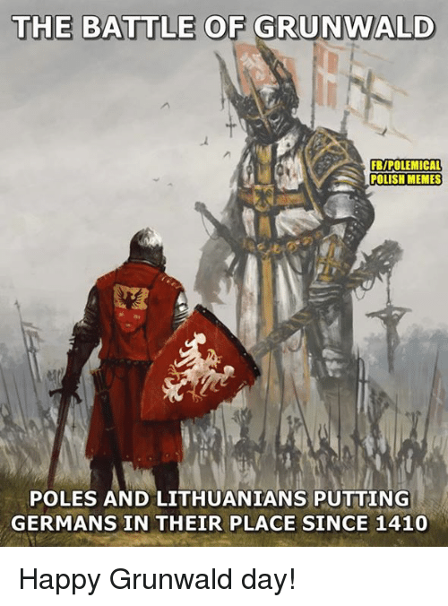 Memes, Happy, and 🤖: THE BATTLE OF GRUNWALD  FB/POLEMICAL  POLISH MEMES  POLES AND LITHUANIANS PUTTING  GERMANS IN THEIR PLACE SINCE 1410 Happy Grunwald day!