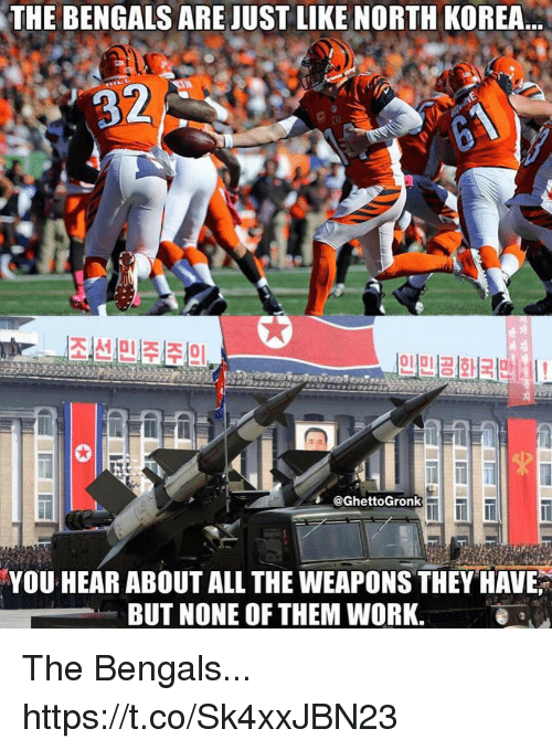 Football, Nfl, and North Korea: THE  BENGALS ARE JUST LIKE NORTH KOREA  2  @GhettoGronk  YOU HEAR ABOUT ALL THE WEAPONS THEY HAVE  BUT NONE OF THEM WORK. The Bengals... https://t.co/Sk4xxJBN23