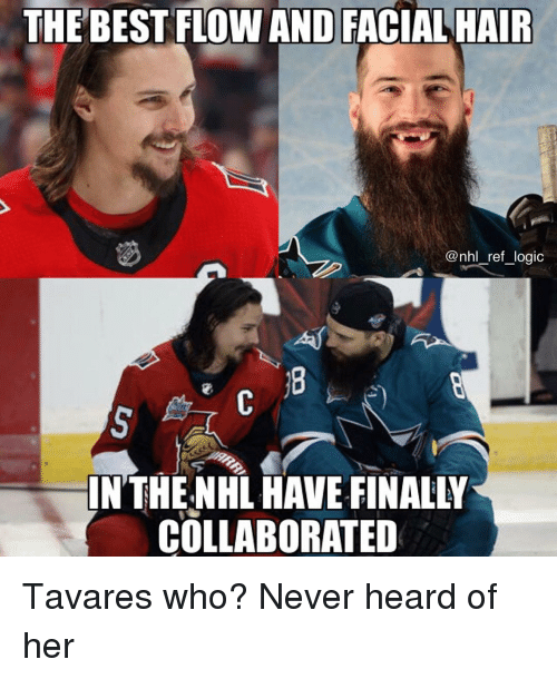 Logic, Memes, and National Hockey League (NHL): THE BEST FLOW AND FACIAL HAIR  @nhl ref_logic  INTHENHL HAVE FINALLY  COLLABORATED Tavares who? Never heard of her