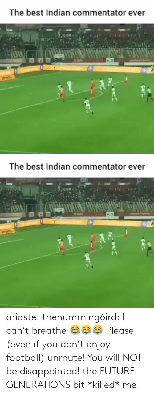 Will Not: The best Indian commentator ever  TC GOA  RHL   The best Indian commentator ever  K GOA  SNL ariaste: thehumming6ird:  I can't breathe 😂😂😂 Please (even if you don't enjoy football) unmute! You will NOT be disappointed!  the FUTURE GENERATIONS bit *killed* me
