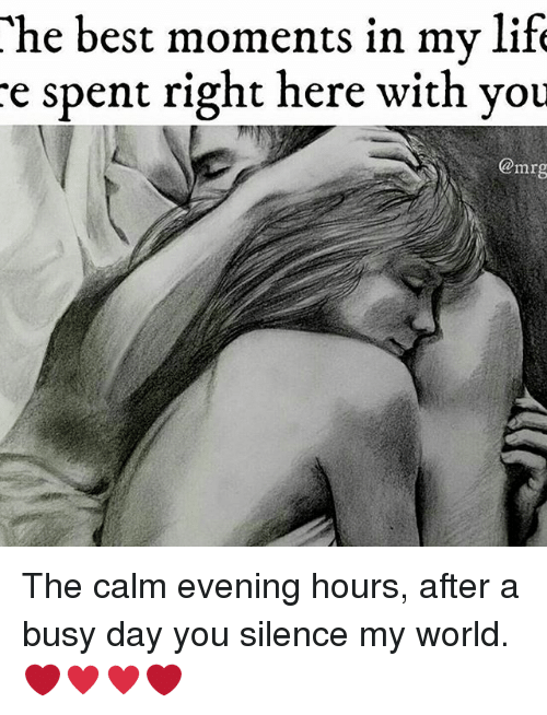 Busy Day: The best moments in my lif  e spent right here with you  @mrg The calm evening hours, after a busy day you silence my world. ❤♥♥❤
