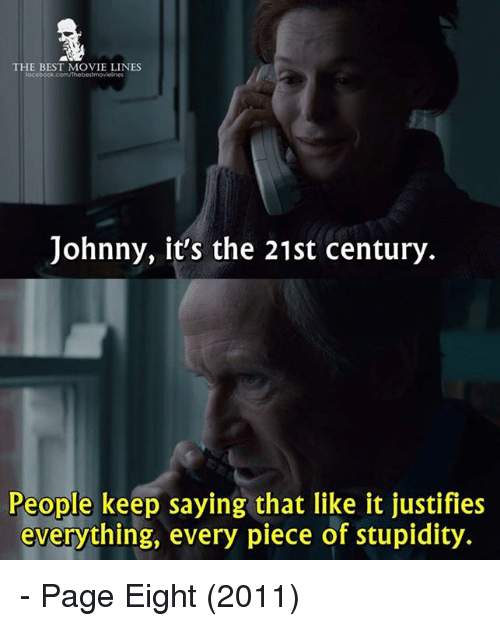 Memes, Best, and Movie: THE BEST MOVIE LINES  Johnny, it's the 21st century  People keep saying that like it justifies  everything, every piece of stupidity. - Page Eight (2011)