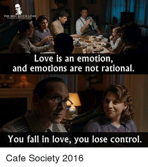 Fall, Love, and Memes: THE BEST MOVIE LINES  Love is an emotion,  and emotions are not rational.  You fall in love, you lose control. Cafe Society 2016