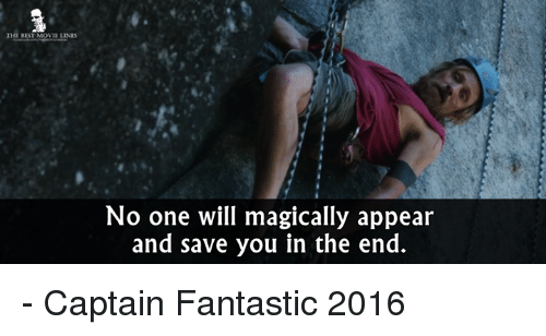 Captain Fantastic: THE BEST MOVIE LINES  No one will magically appear  and save you in the end. - Captain Fantastic 2016