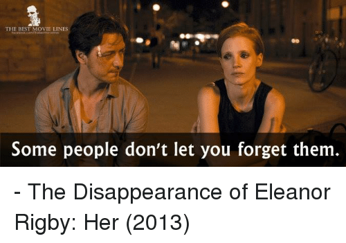 Memes, 🤖, and Best Movies: THE BEST MOVIE LINES  Some people don't let you forget them - The Disappearance of Eleanor Rigby: Her (2013)