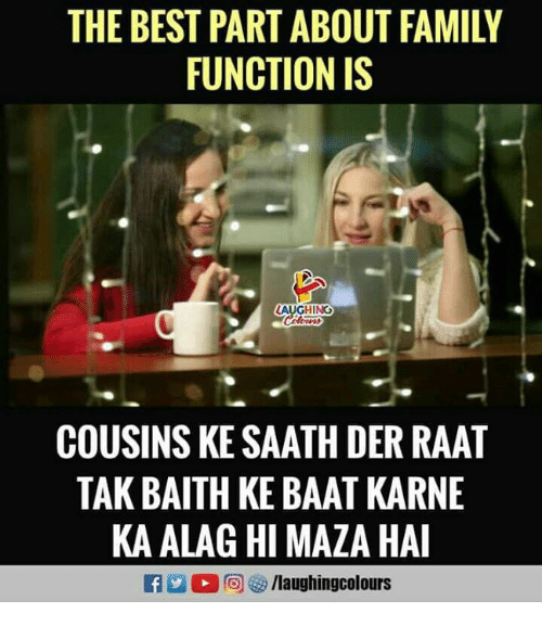 Family, Best, and Indianpeoplefacebook: THE BEST PART ABOUT FAMILY  FUNCTION IS  GHING  COUSINS KE SAATH DER RAAT  TAK BAITH KE BAAT KARNE  KA ALAG HI MAZA HAI