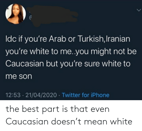 Conservative Memes: the best part is that even Caucasian doesn't mean white