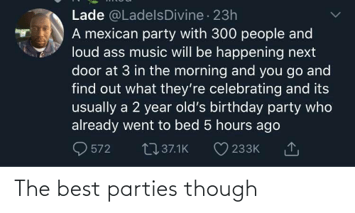 though: The best parties though