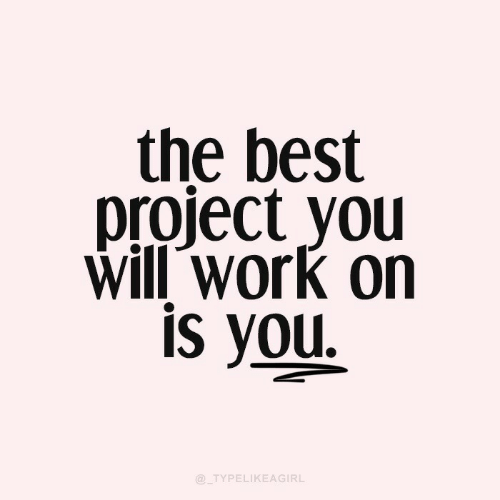 You Will: the best  project you  Will work on  is you  @TYPELIKEAGIRL
