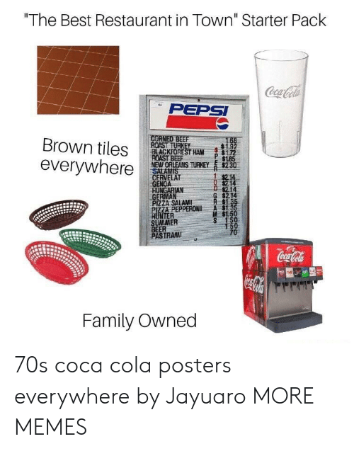 """Beer, Coca-Cola, and Dank: """"The Best Restaurant in Town"""" Starter Pack  PEPSI  Brown tiles ROASTRE  everywhere  BLACKFOREST HAM172  NEWORLEANS THEY s230  GENOA  GERMAN  P 1185  214  $2.14  PIZZA SALAMI  ZA PEPPERONI A  M $1.5  NTER  SUMMER  BEER  PASTRAM  TRAI  Family Owned 70s coca cola posters everywhere by Jayuaro MORE MEMES"""