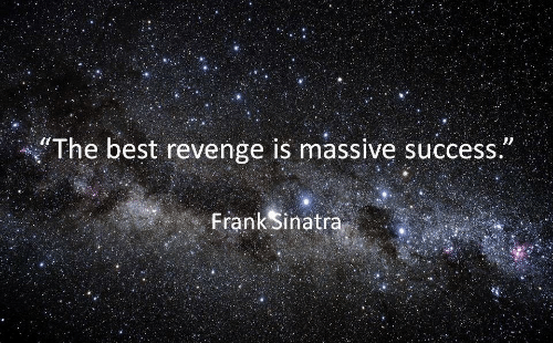 "Revenge, Best, and Frank Sinatra: ""The best revenge is massive success.""  Frank Sinatra"