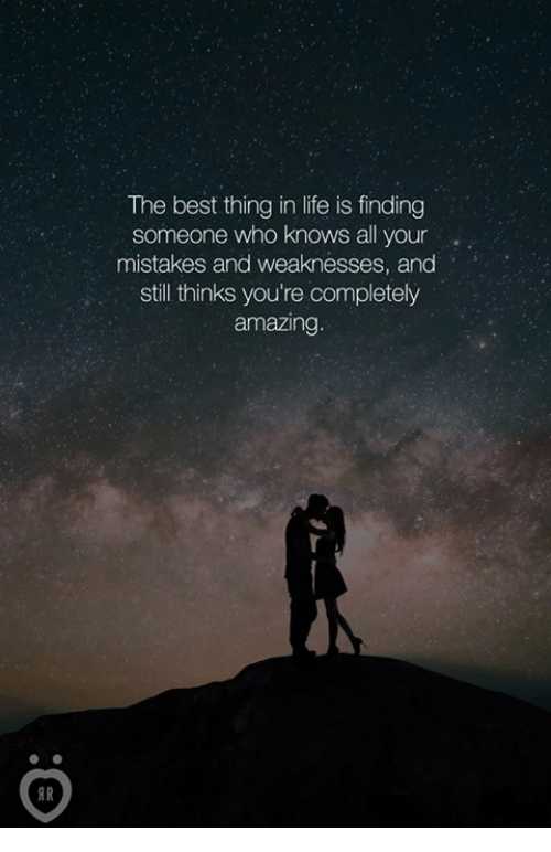 bests: The best thing in life is finding  someone who knows all your  mistakes and weaknesses, and  still thinks you're completely  amazing.  AR
