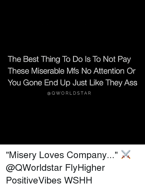 "Attentation: The Best Thing To Do ls To Not Pay  These Miserable Mfs No Attention Or  You Gone End Up Just Like They Ass  Q WORLD STAR ""Misery Loves Company..."" ⚔️ @QWorldstar FlyHigher PositiveVibes WSHH"