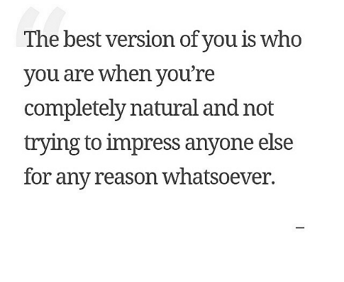 Best, Reason, and Who: The best version of vou is who  vou are when vou're  completely natural and not  trying to impress anyone else  for any reason whatsoever.