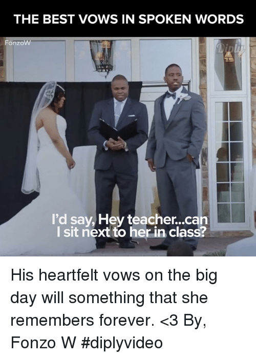 Heartfeltly: THE BEST VOWS IN SPOKEN WORDS  Fonzo  I'd say, Hey teacher...can  I sit next to her in class? His heartfelt vows on the big day will something that she remembers forever. <3 By, Fonzo W #diplyvideo
