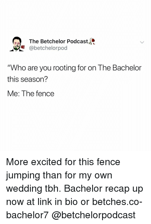 "Bachelor: The Betchelor Podcast,  @betchelorpod  ""Who are you rooting for on The Bachelor  this season?  Me: The fence More excited for this fence jumping than for my own wedding tbh. Bachelor recap up now at link in bio or betches.co-bachelor7 @betchelorpodcast"