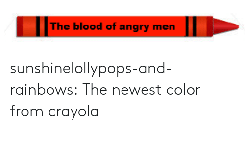rainbows: The blood of angry men sunshinelollypops-and-rainbows:   The newest color from crayola