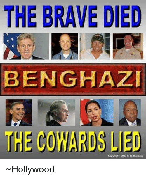 Memes, Brave, and Braves: THE BRAVE DIED  BENGHAZI  THE COWARDS Copyright 2012 H. R. Manning ~Hollywood