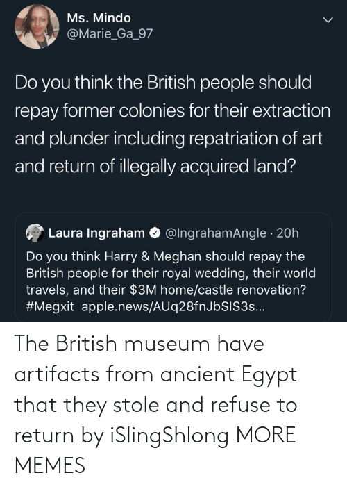 British: The British museum have artifacts from ancient Egypt that they stole and refuse to return by iSlingShlong MORE MEMES
