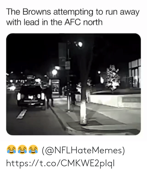 Football, Nfl, and Run: The Browns attempting to run away  with lead in the AFC north 😂😂😂 (@NFLHateMemes) https://t.co/CMKWE2pIqI