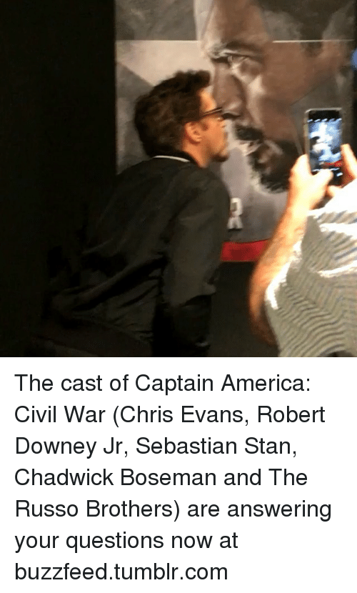 chadwicks: The cast of Captain America: Civil War (Chris Evans, Robert Downey Jr, Sebastian Stan, Chadwick Boseman and The Russo Brothers) are answering your questions now at buzzfeed.tumblr.com