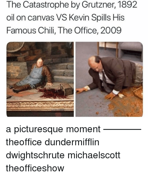 Memes, The Office, and Canvas: The Catastrophe by Grutzner, 1892  oil on canvas VS Kevin Spills His  Famous Chili, The Office, 2009 a picturesque moment ———— theoffice dundermifflin dwightschrute michaelscott theofficeshow