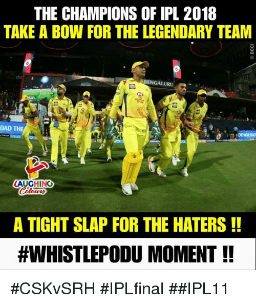 Indianpeoplefacebook, Ipl, and Team: THE CHAMPIONS OF IPL 2018  TAKE A BOW FOR THE LEGENDARY TEAM  BENGALURU  OAD TH  LAUGHING  A TIGHT SLAP FOR THE HATERS!!  #WHISTLEPODU MOMENT !! #CSKvSRH #IPLfinal ##IPL11