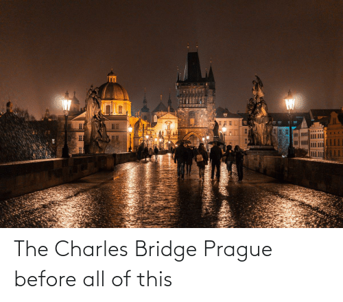 Prague: The Charles Bridge Prague before all of this