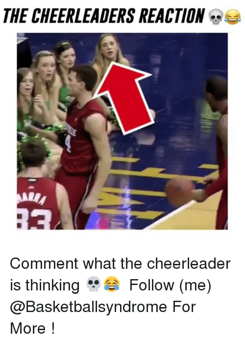Memes, Cheerleader, and 🤖: THE CHEERLEADERS REACTION  MARy Comment what the cheerleader is thinking 💀😂 ⇨ Follow (me) @Basketballsyndrome For More !