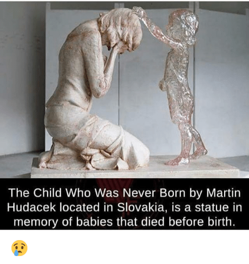 Martin, Memes, and Never: The Child Who Was Never Born by Martin  Hudacek located in Slovakia, is a statue in  memory of babies that died before birth. 😢
