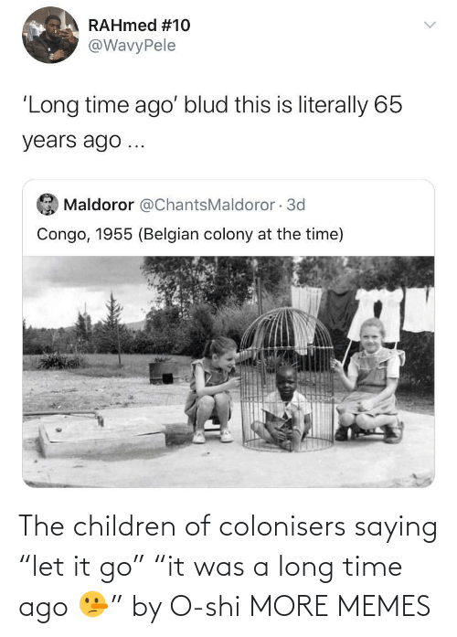 "Children: The children of colonisers saying ""let it go"" ""it was a long time ago 🤥"" by O-shi MORE MEMES"