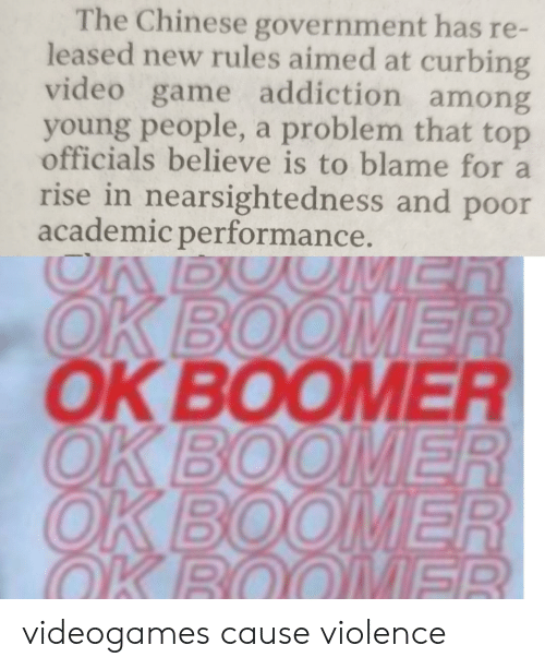 Reddit, Chinese, and Game: The Chinese government has re-  leased new rules aimed at curbing  video game addiction among  young people, a problem that top  officials believe is to blame for a  rise in nearsighte dness and poor  academic performance.  Er  OK BOOMER  OK BOOMER  OK BOOMER  OK BOOMER  K R  MER videogames cause violence