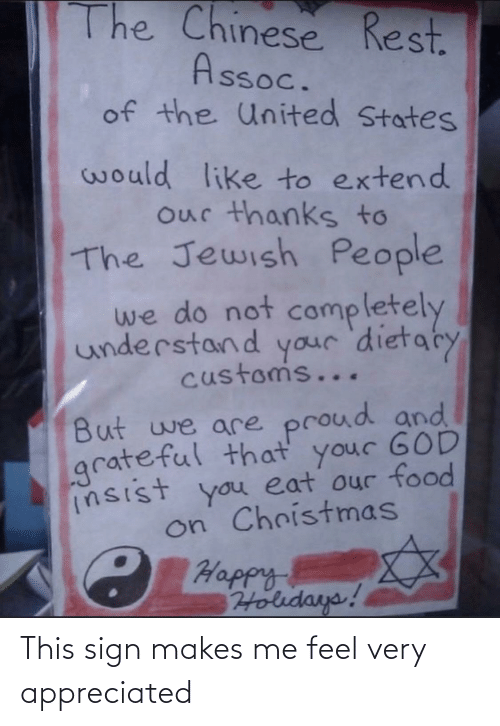 of the united states: The Chinese Rest.  Assoc.  of the United States  would like to extend  our thanks to  The Jewish People  we do not  completely  understand your 'dietaty  customs...  But we are proud and  grateful that your GOD  insist you eat our food  on Christmas  C Happy  Holidays! This sign makes me feel very appreciated